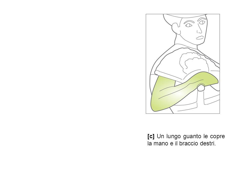 [c] Un lungo guanto le copre la mano e il braccio destri.